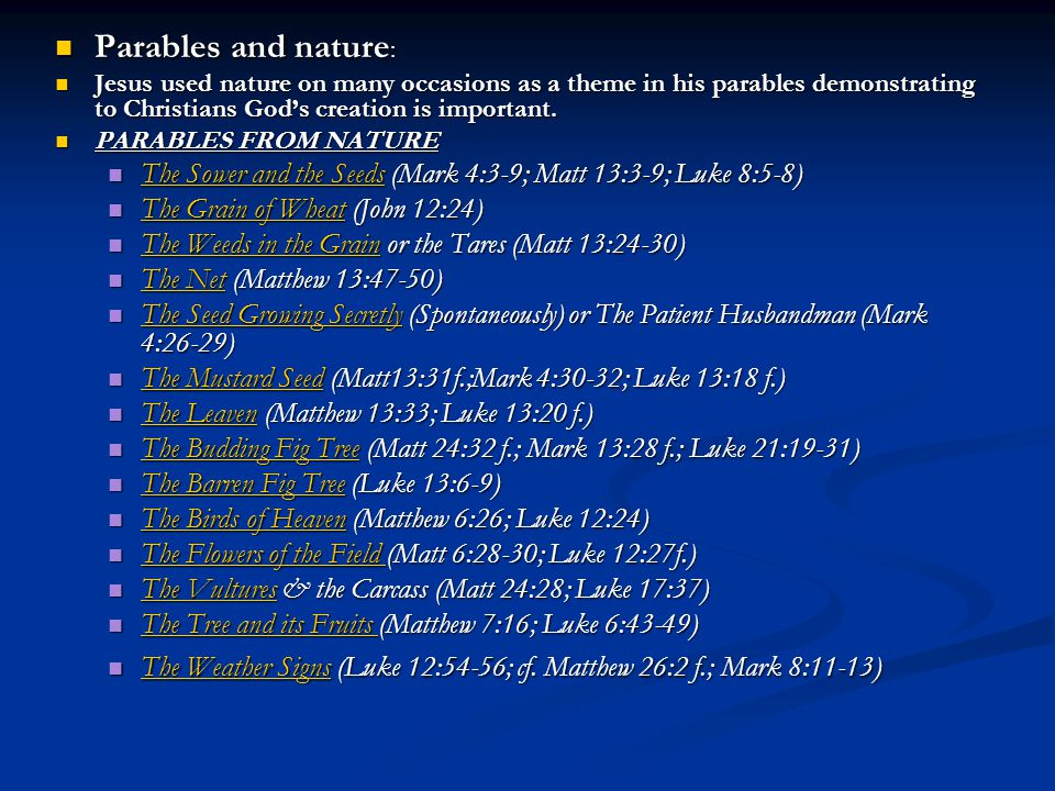 Parables and nature: Jesus used nature on many occasions as a theme in his parables demonstrating to Christians God's creation is important.