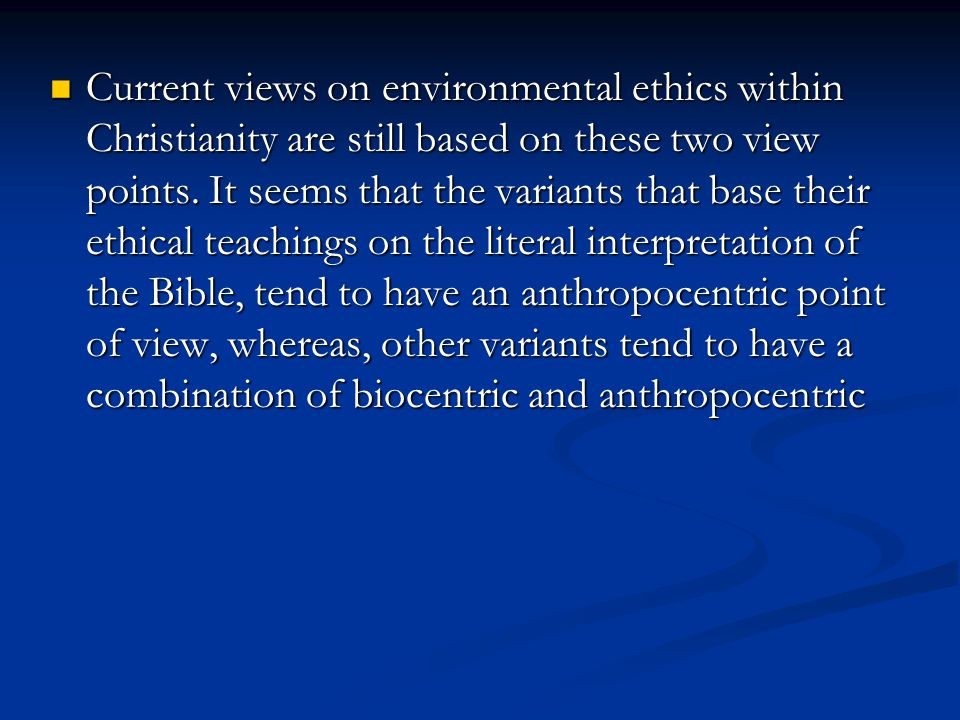 Current views on environmental ethics within Christianity are still based on these two view points.