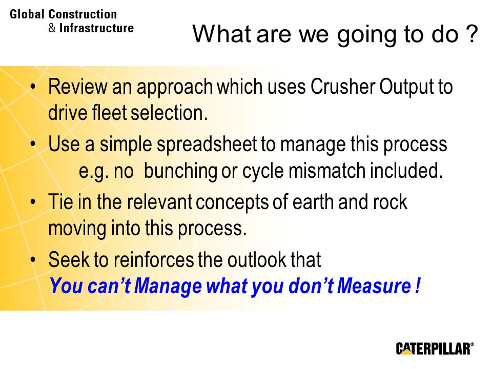 What are we going to do Review an approach which uses Crusher Output to drive fleet selection.