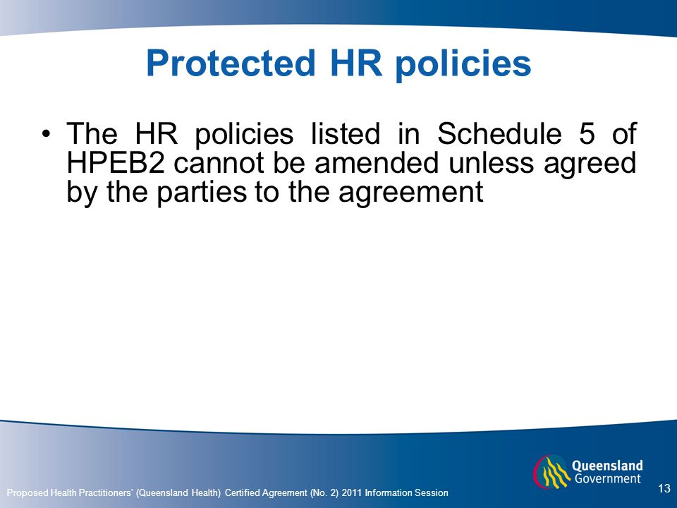 Protected HR policies The HR policies listed in Schedule 5 of HPEB2 cannot be amended unless agreed by the parties to the agreement.