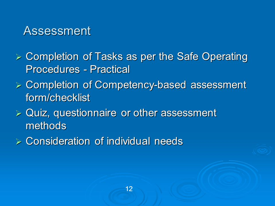 Assessment Completion of Tasks as per the Safe Operating Procedures - Practical. Completion of Competency-based assessment form/checklist.
