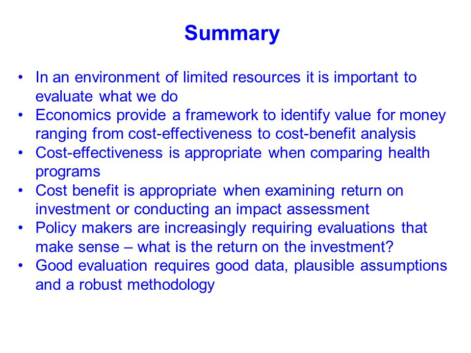 Summary In an environment of limited resources it is important to evaluate what we do.