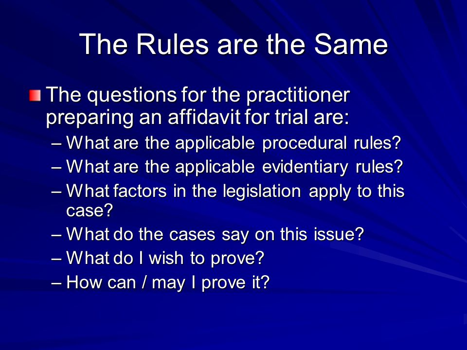 The Rules are the Same The questions for the practitioner preparing an affidavit for trial are: What are the applicable procedural rules