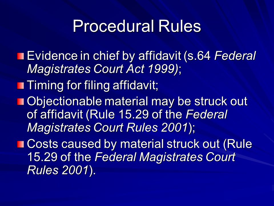 Procedural Rules Evidence in chief by affidavit (s.64 Federal Magistrates Court Act 1999); Timing for filing affidavit;