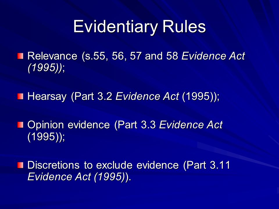 Evidentiary Rules Relevance (s.55, 56, 57 and 58 Evidence Act (1995));