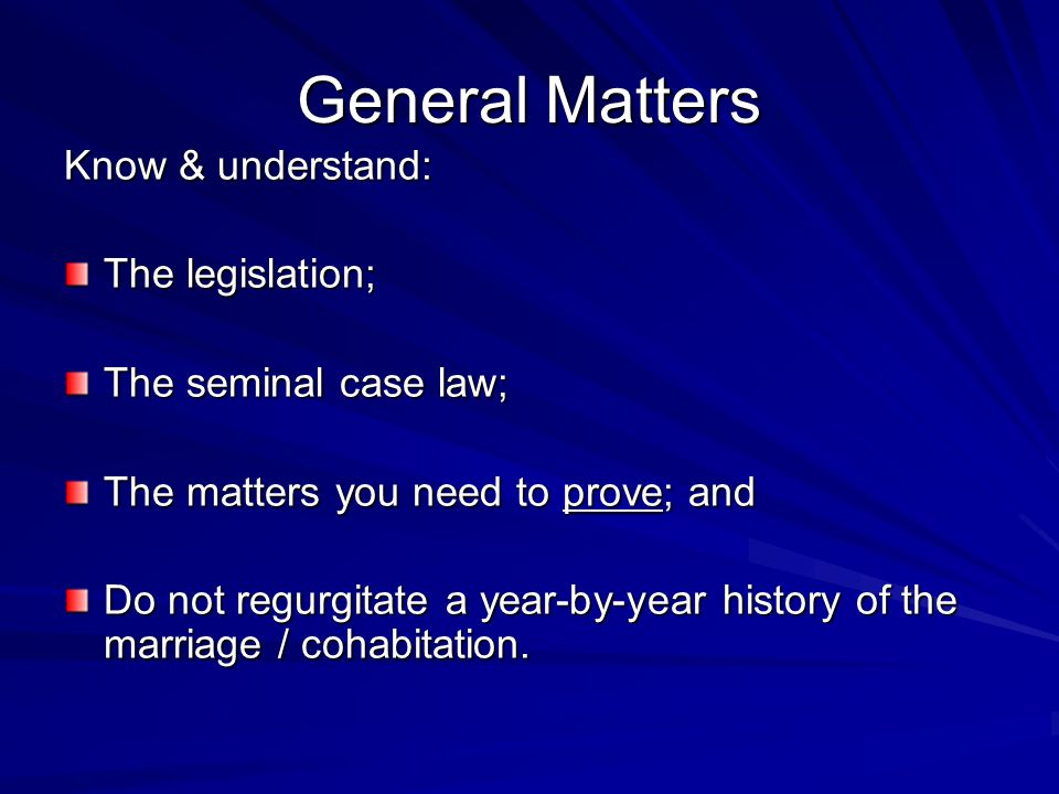 General Matters Know & understand: The legislation;