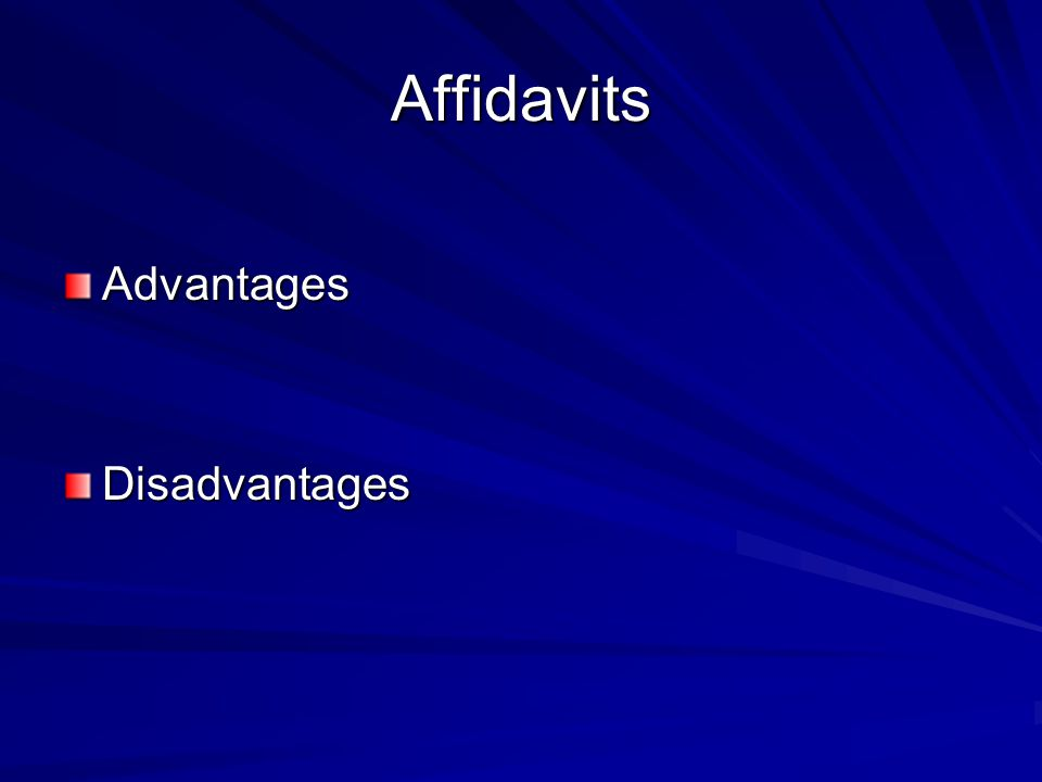 Affidavits Advantages Disadvantages