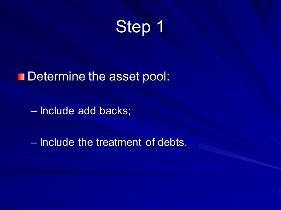 Step 1 Determine the asset pool: Include add backs;