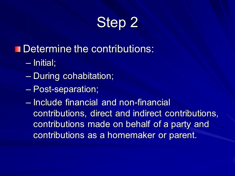 Step 2 Determine the contributions: Initial; During cohabitation;