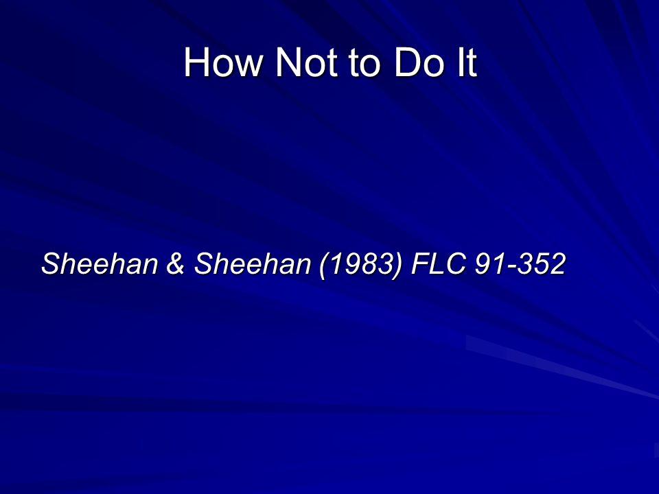 How Not to Do It Sheehan & Sheehan (1983) FLC 91-352