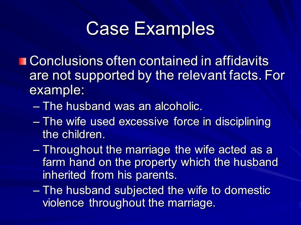 Case Examples Conclusions often contained in affidavits are not supported by the relevant facts. For example: