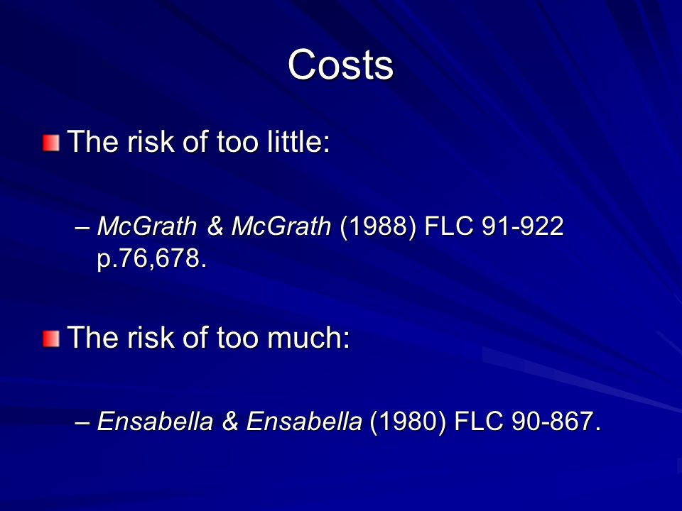 Costs The risk of too little: The risk of too much: