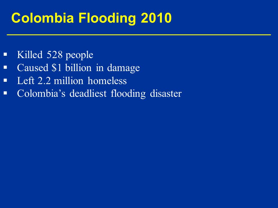 Colombia Flooding 2010 Killed 528 people Caused $1 billion in damage
