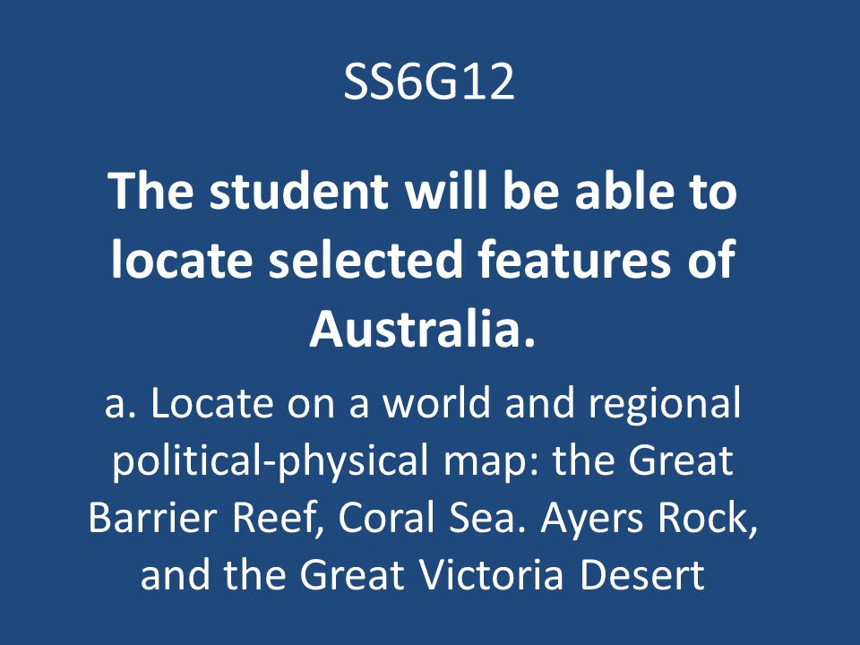 The student will be able to locate selected features of Australia.