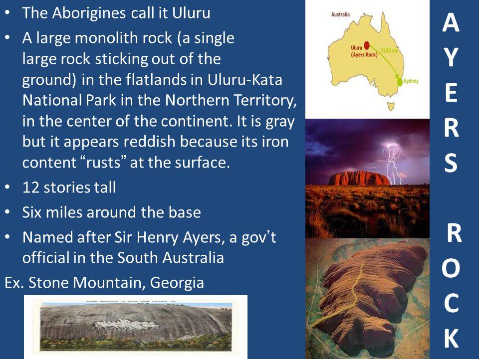A Y E R S R O C K The Aborigines call it Uluru