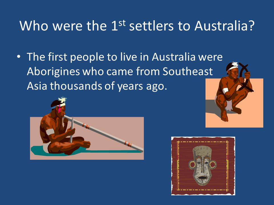 Who were the 1st settlers to Australia