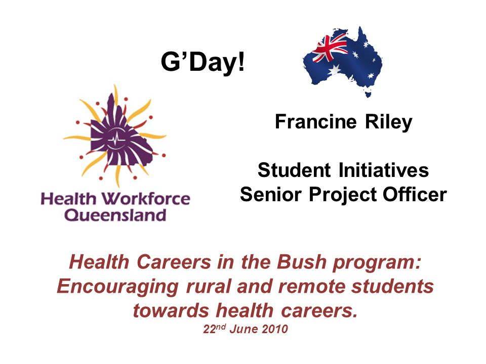 G'Day! Francine Riley Student Initiatives Senior Project Officer