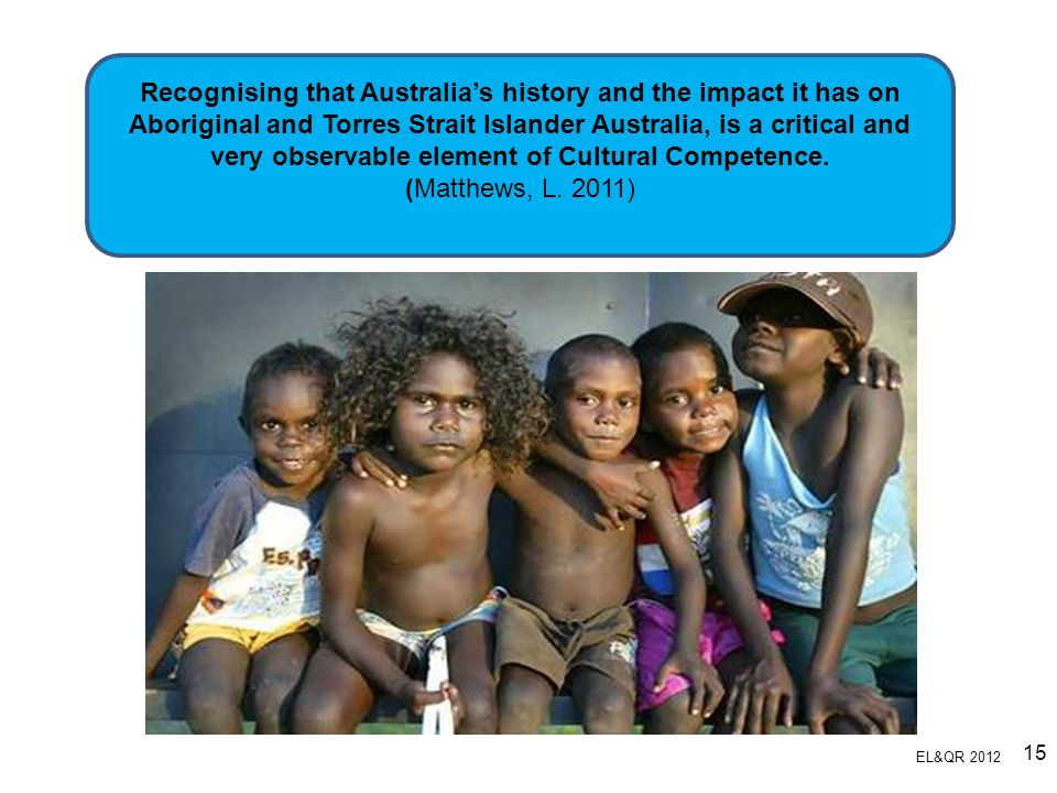 Recognising that Australia's history and the impact it has on Aboriginal and Torres Strait Islander Australia, is a critical and very observable element of Cultural Competence.