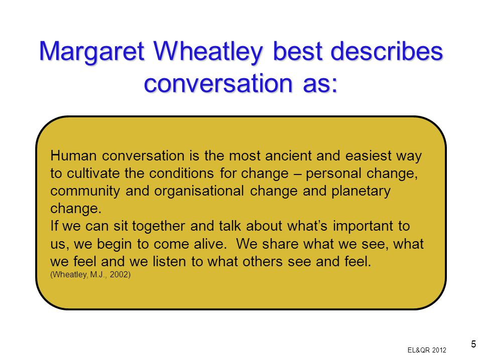 Margaret Wheatley best describes conversation as: