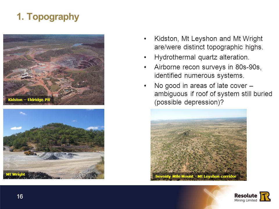 1. Topography Kidston, Mt Leyshon and Mt Wright are/were distinct topographic highs. Hydrothermal quartz alteration.