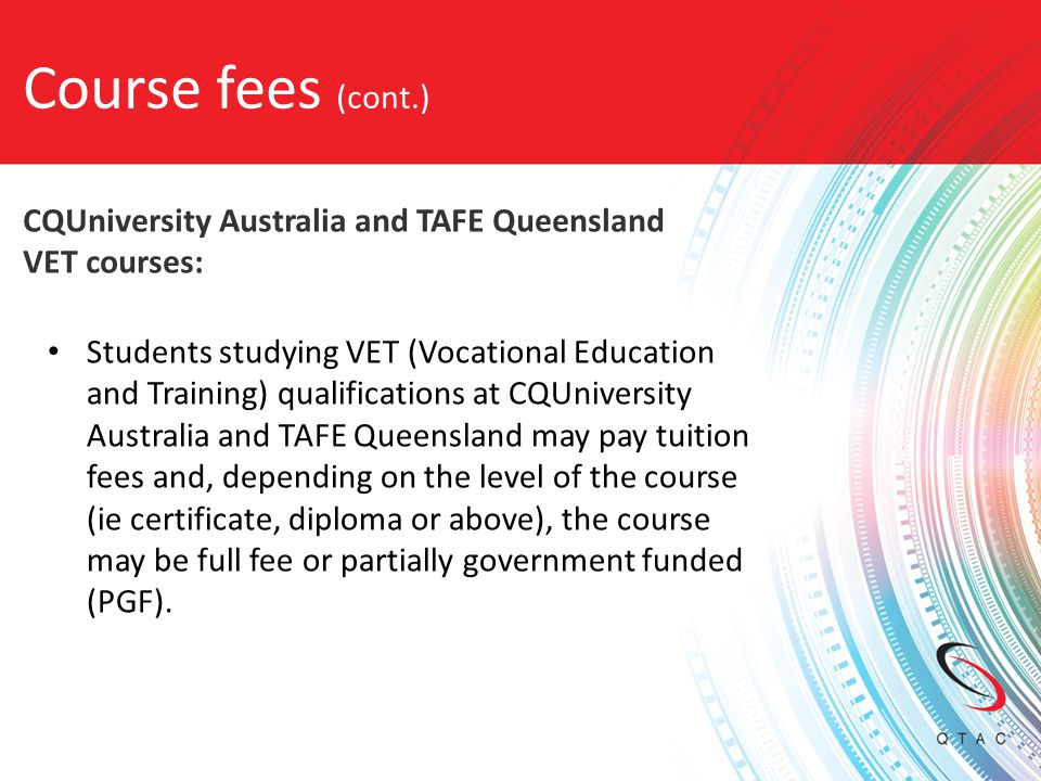 Course fees (cont.) CQUniversity Australia and TAFE Queensland VET courses: