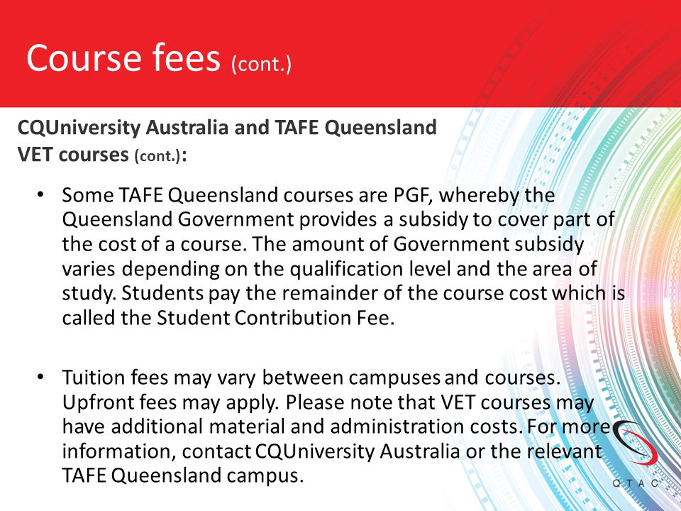 Course fees (cont.) CQUniversity Australia and TAFE Queensland VET courses (cont.):