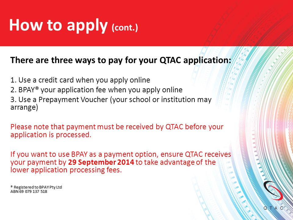 How to apply (cont.) There are three ways to pay for your QTAC application: 1. Use a credit card when you apply online.