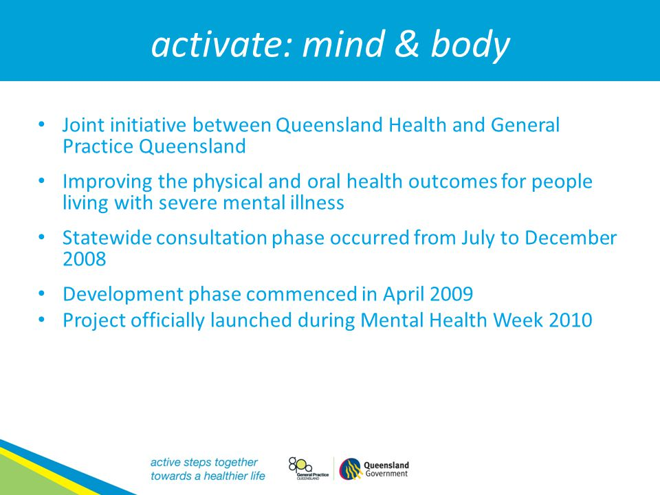 activate: mind & body Joint initiative between Queensland Health and General Practice Queensland.