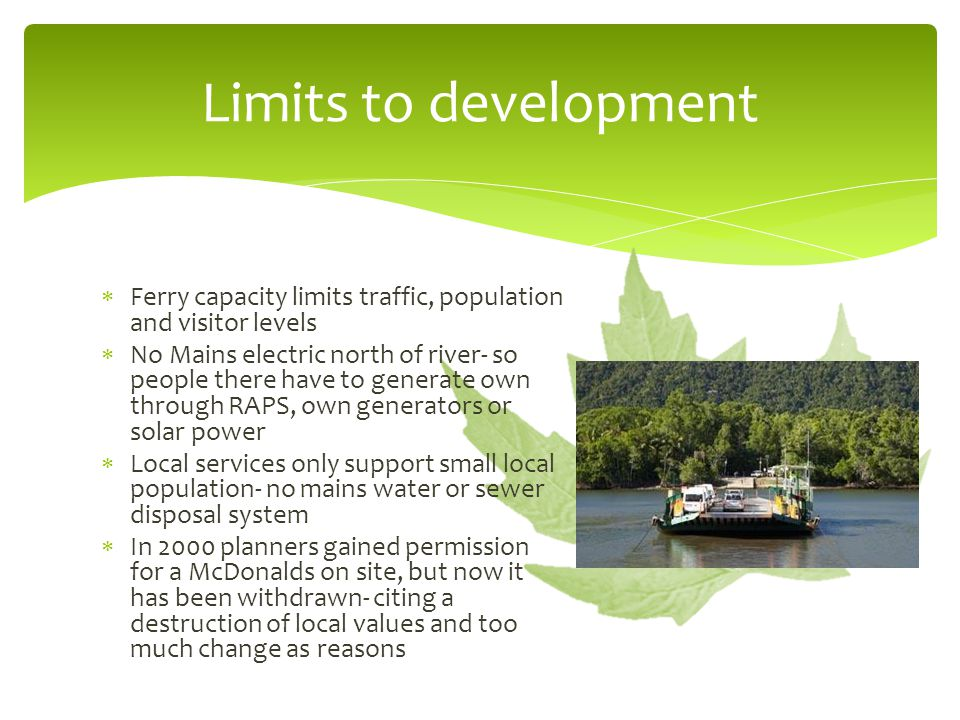 Limits to development Ferry capacity limits traffic, population and visitor levels.