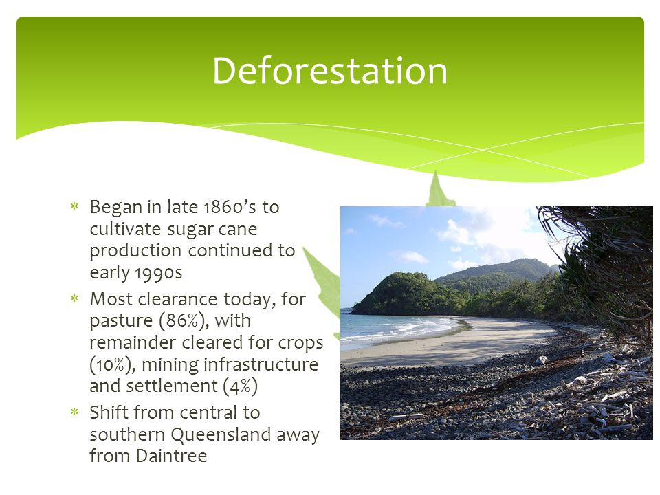Deforestation Began in late 1860's to cultivate sugar cane production continued to early 1990s.