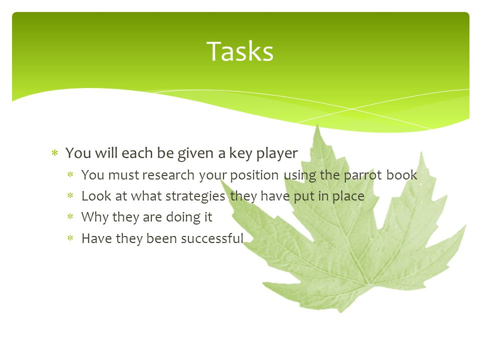 Tasks You will each be given a key player