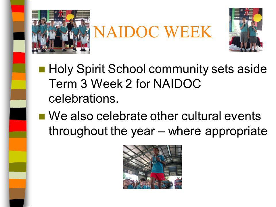 NAIDOC WEEK Holy Spirit School community sets aside Term 3 Week 2 for NAIDOC celebrations.