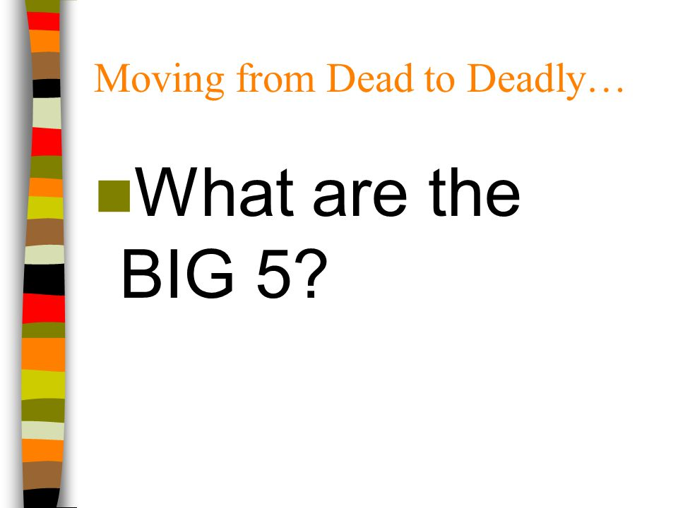Moving from Dead to Deadly…