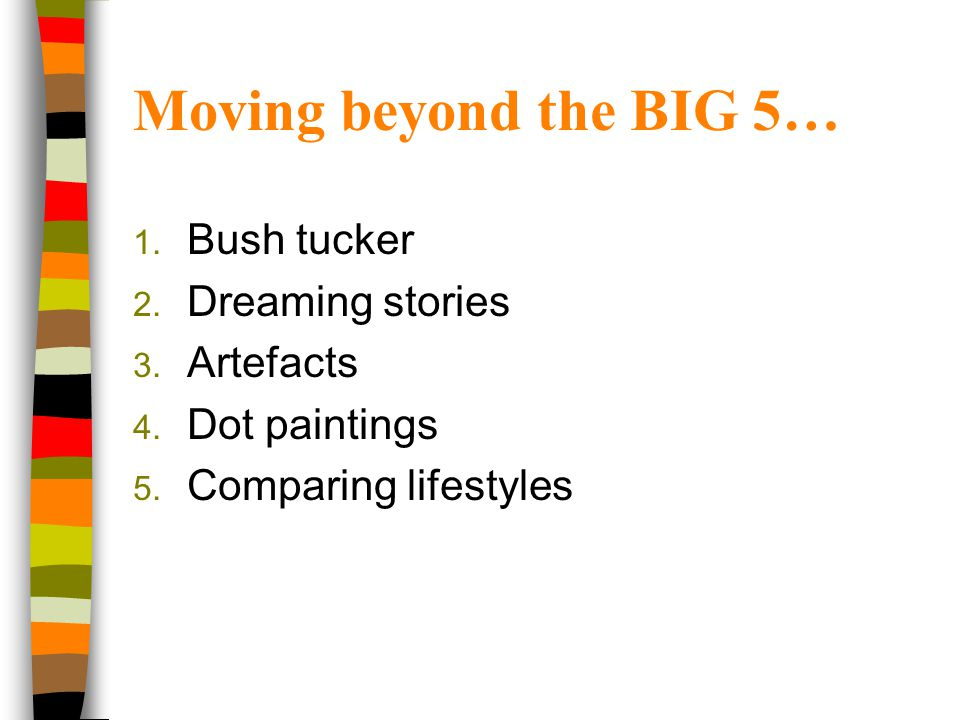 Moving beyond the BIG 5… Bush tucker Dreaming stories Artefacts