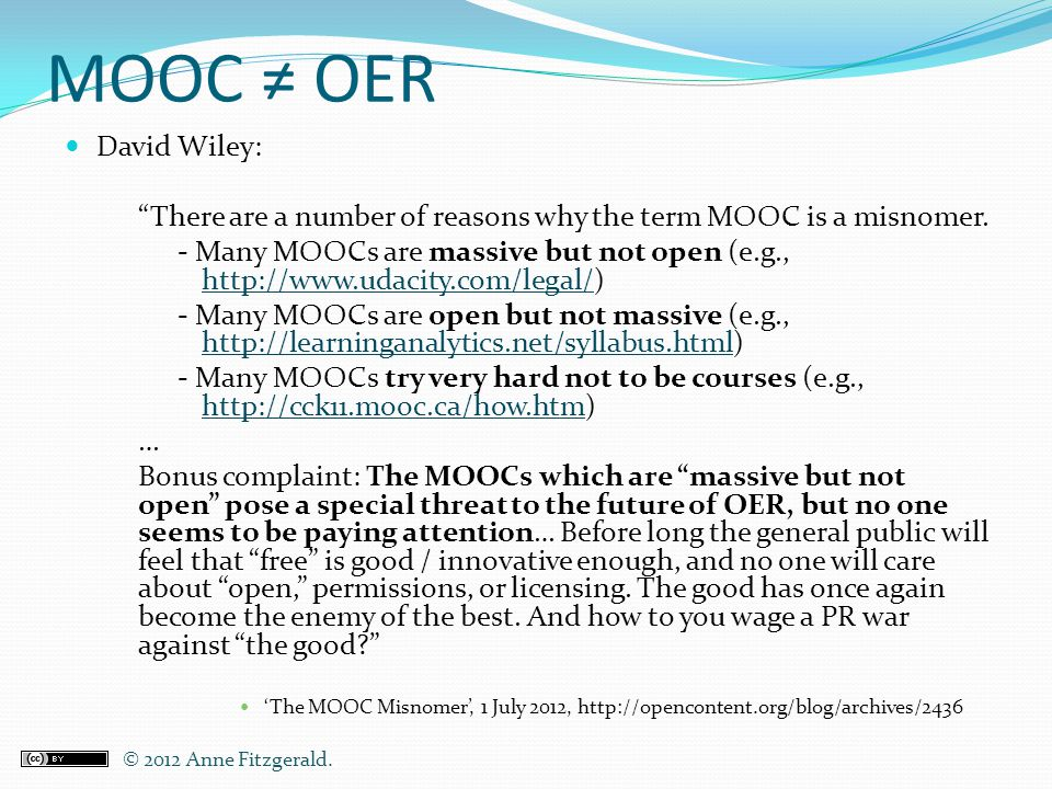 MOOC ≠ OER David Wiley: There are a number of reasons why the term MOOC is a misnomer.