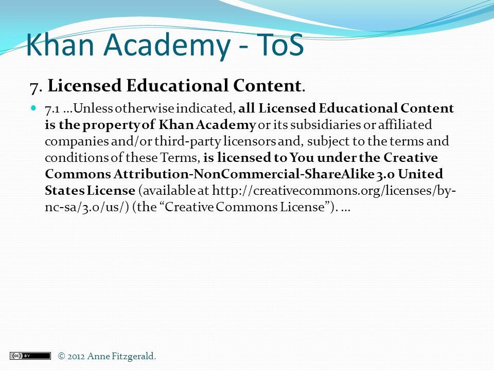Khan Academy - ToS 7. Licensed Educational Content.