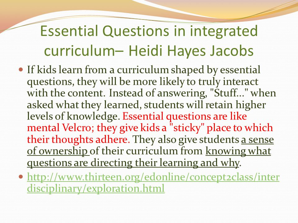 Essential Questions in integrated curriculum– Heidi Hayes Jacobs