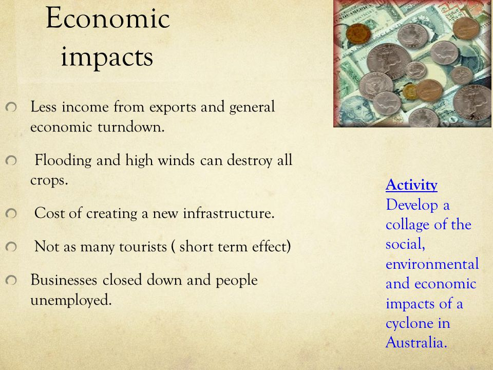 Economic impacts Less income from exports and general economic turndown. Flooding and high winds can destroy all crops.