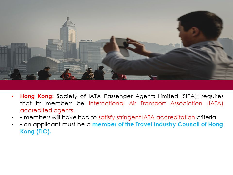 Hong Kong: Society of IATA Passenger Agents Limited (SIPA): requires that its members be International Air Transport Association (IATA) accredited agents.