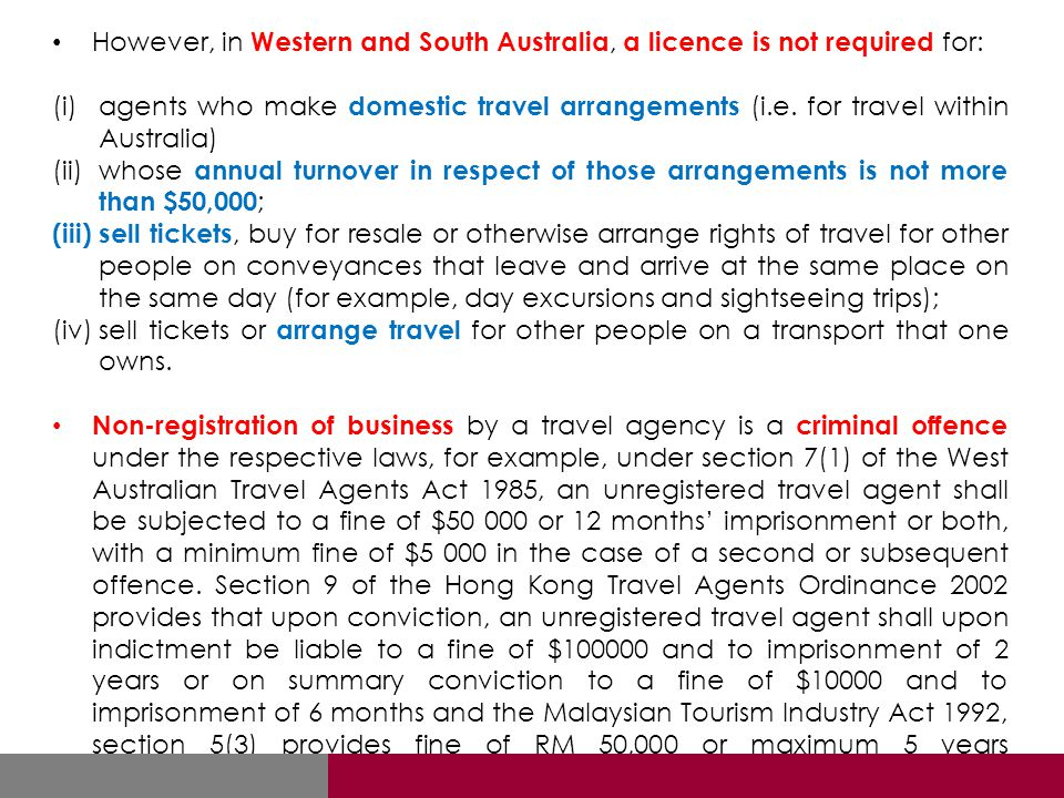 However, in Western and South Australia, a licence is not required for: