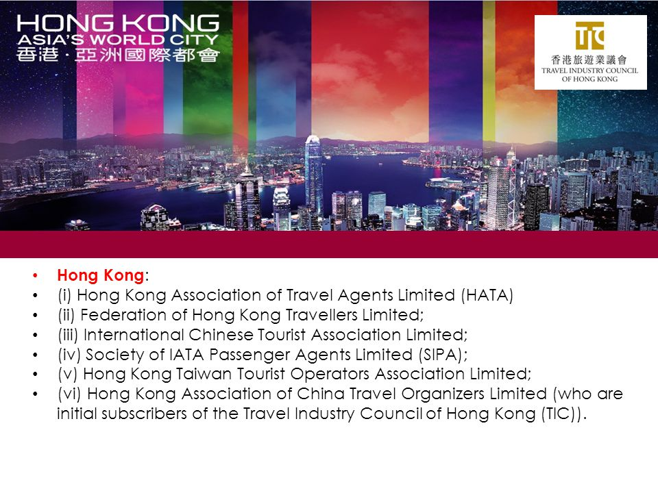 Hong Kong: (i) Hong Kong Association of Travel Agents Limited (HATA) (ii) Federation of Hong Kong Travellers Limited;