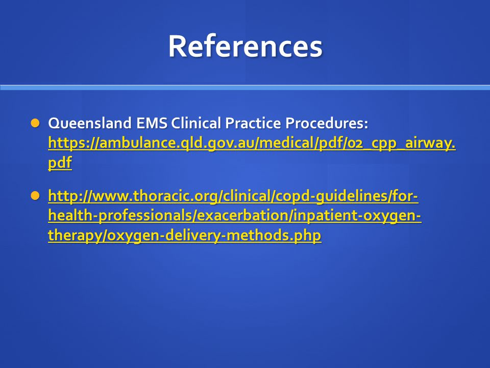 References Queensland EMS Clinical Practice Procedures: https://ambulance.qld.gov.au/medical/pdf/02_cpp_airway. pdf.
