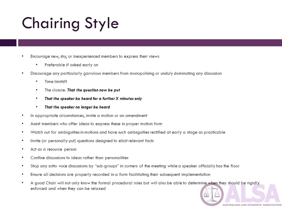 Chairing Style Encourage new, shy, or inexperienced members to express their views. Preferable if asked early on.