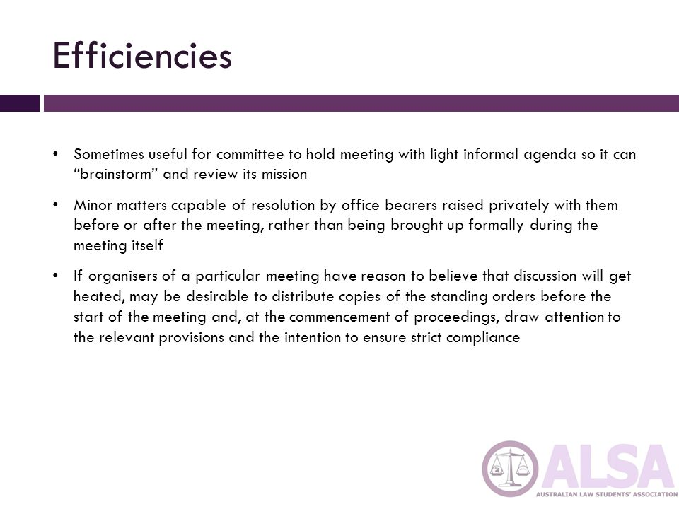 Efficiencies Sometimes useful for committee to hold meeting with light informal agenda so it can brainstorm and review its mission.