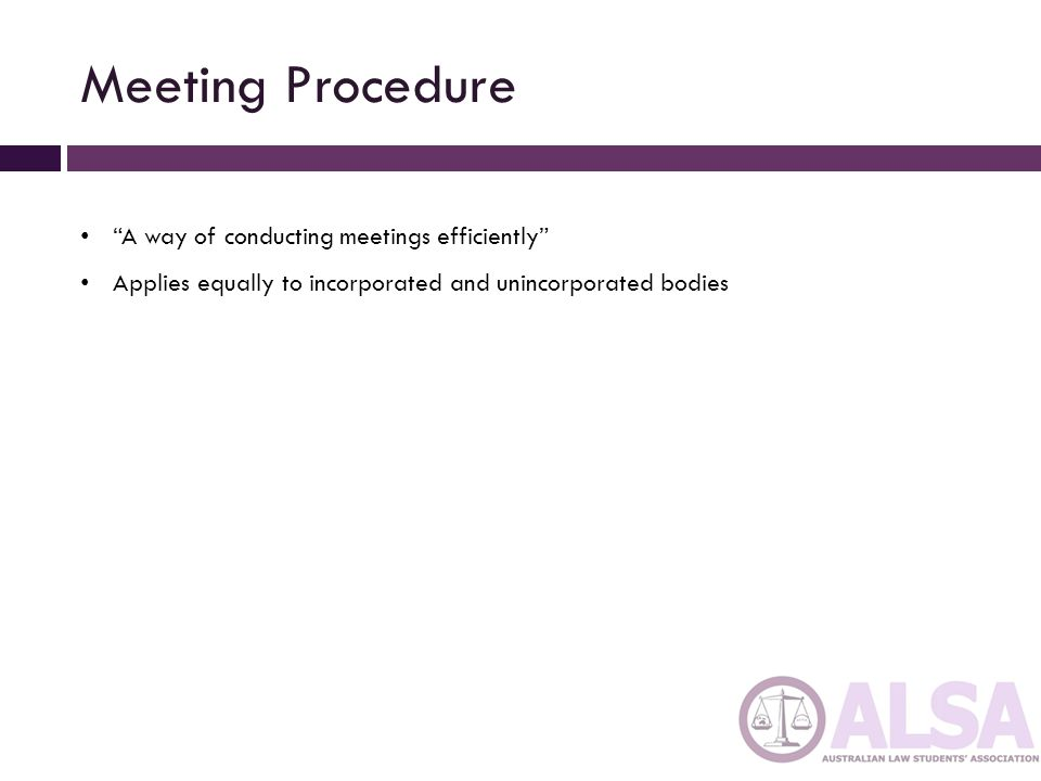 Meeting Procedure A way of conducting meetings efficiently
