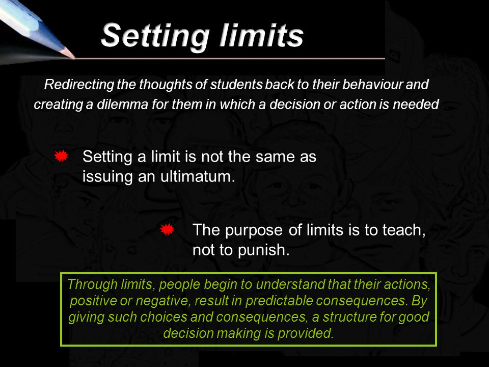 Limitsetting 1 Setting limits. Limitsetting 2. Redirecting the thoughts of students back to their behaviour and.