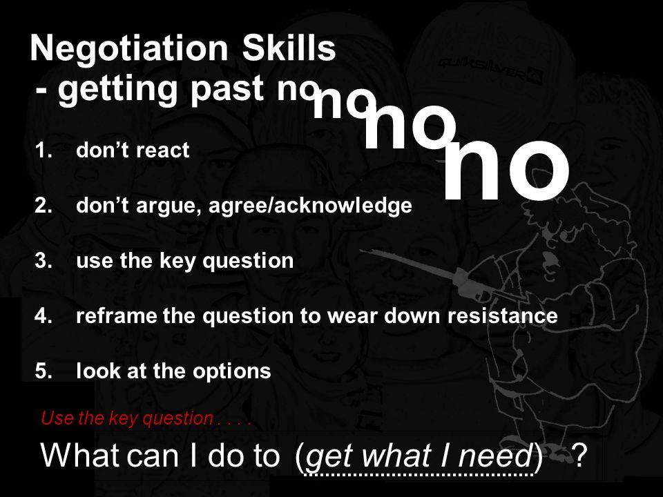 no no no Negotiation Skills - getting past no What can I do to