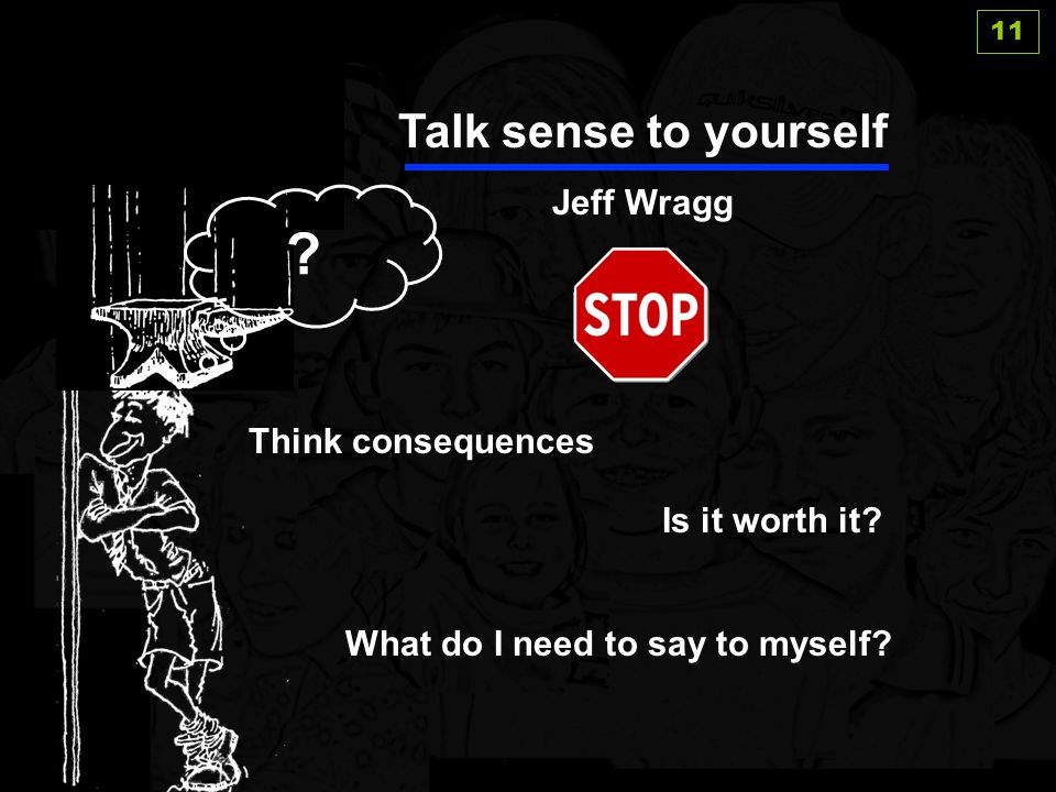 Talk sense to yourself Jeff Wragg Think consequences Is it worth it