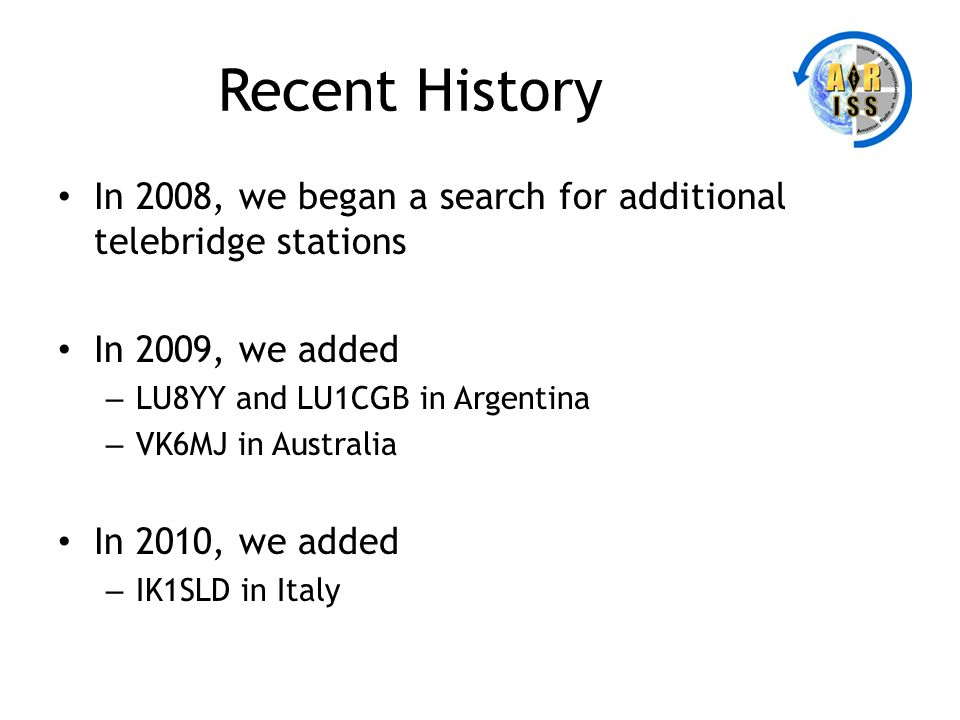 Recent History In 2008, we began a search for additional telebridge stations. In 2009, we added. LU8YY and LU1CGB in Argentina.