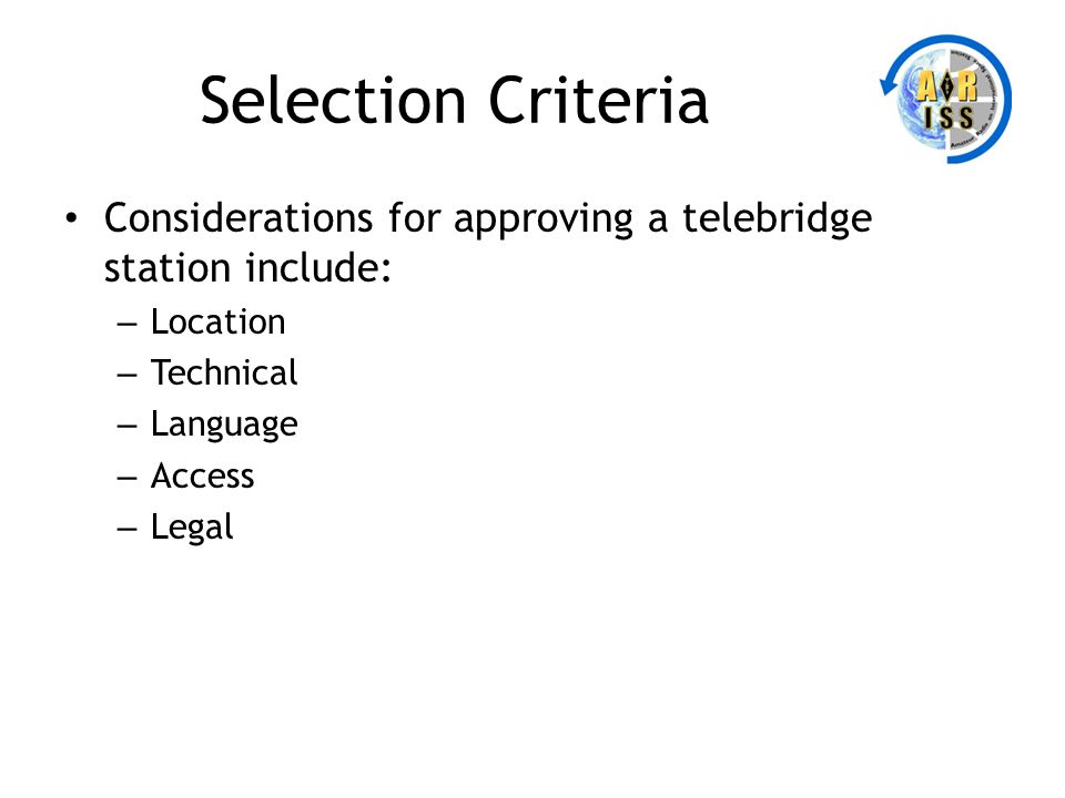Selection Criteria Considerations for approving a telebridge station include: Location. Technical.
